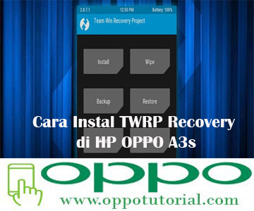Cara Instal TWRP Recovery di HP OPPO A3s