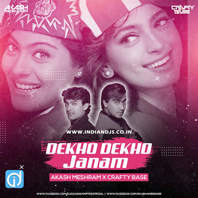 Dekho Dekho Janam Remix Akash Meshram & Crafty Base indiandjs