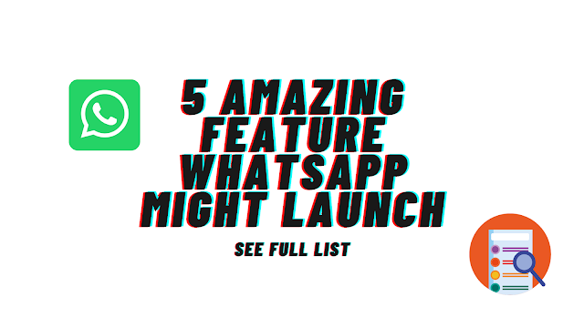 5  New Amazing Features whatsapp might Launch in 2021 See Full List