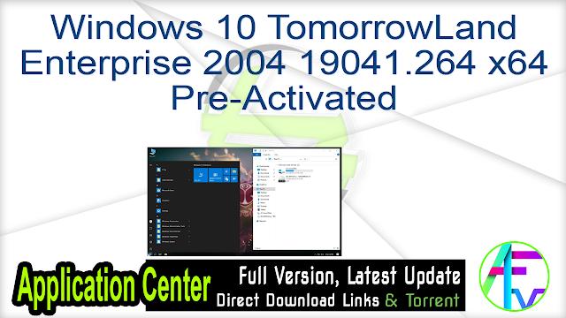 Windows 10 TomorrowLand Enterprise 2004 19041.264 x64 Pre-Activated