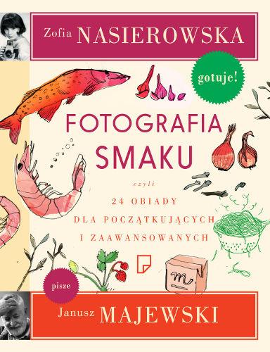 """Zofia Nasierowska, Janusz Majewski """"Fotografia smaku, czyli 24 obiady dla tych, którzy lubią i nie lubią przyjmować gości"""""""