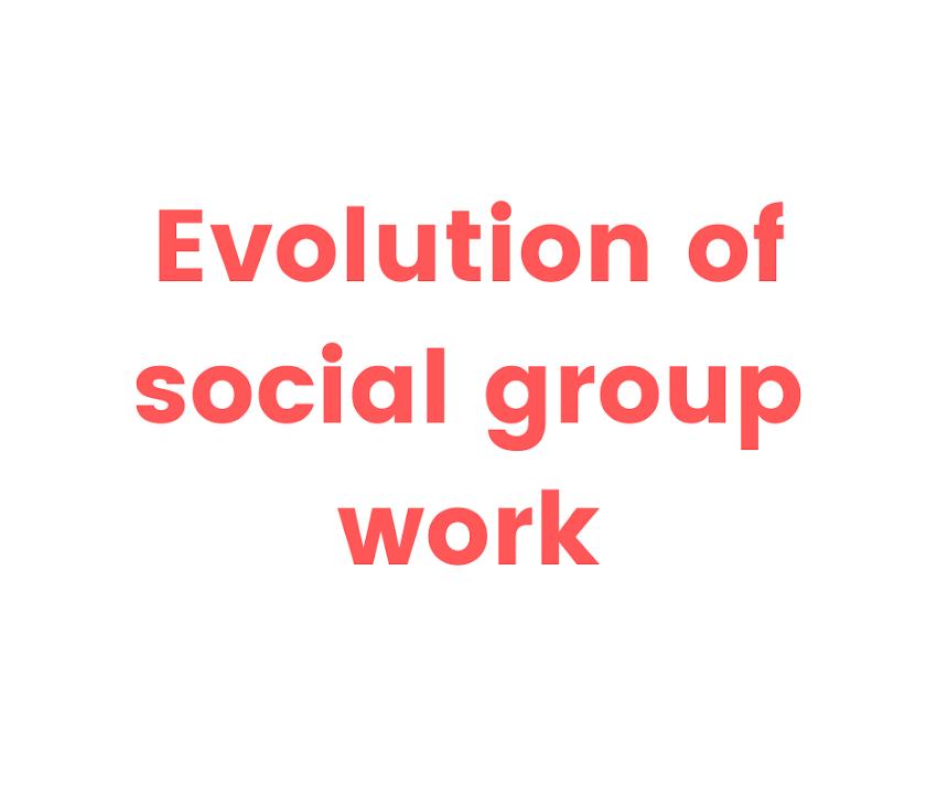 Evolution of social group work