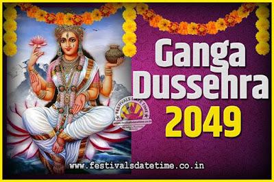 2049 Ganga Dussehra Pooja Date and Time, 2049 Ganga Dussehra Calendar