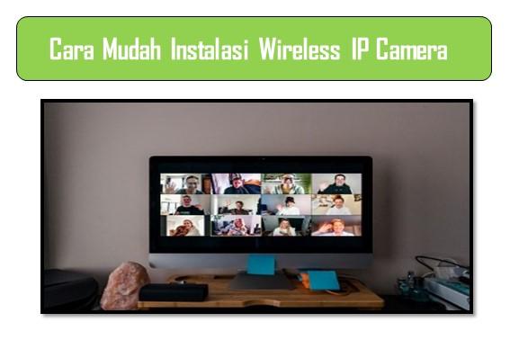 Cara Mudah Instalasi Wireless IP Camera