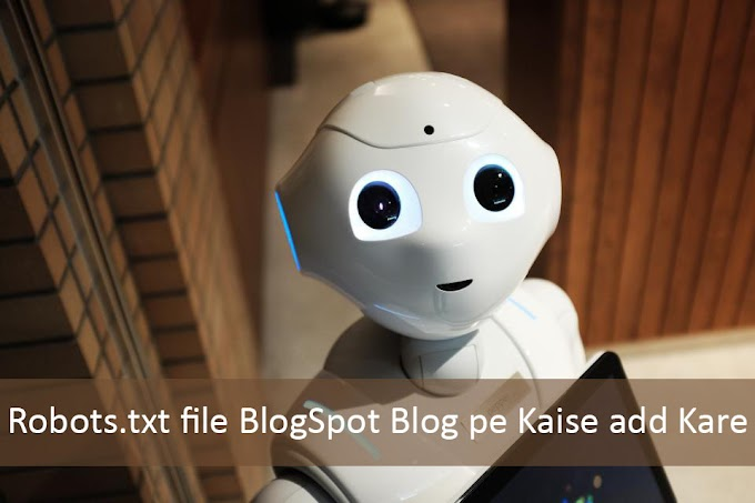 Robots.txt file Blogger Blog pe Kaise Lagaye