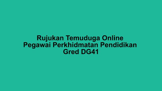 Rujukan Temuduga Online Pegawai Perkhidmatan Pendidikan Gred DG41