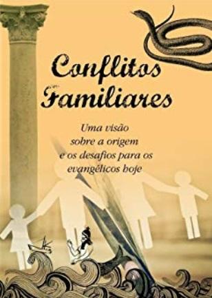 Conflitos Familiares: Uma visão sobre a origem e os desafios para os evangélicos hoje