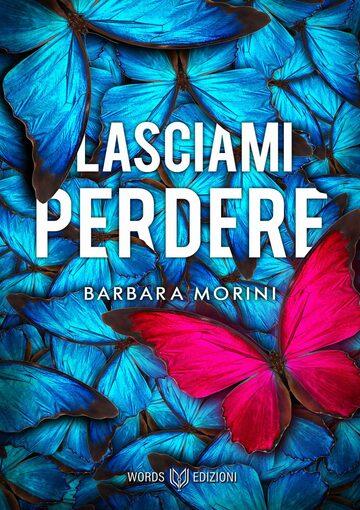 Lasciami perdere di Barbara Morini