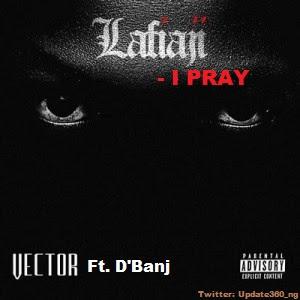"PHOTO: Vector Ft. D'Banj- ""I Pray"""