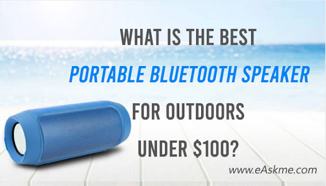 What Is the Best Portable Bluetooth Speaker for Outdoors Under $100?: eAskme