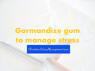 Gormandize gum to manage sttress