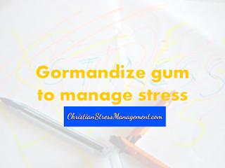 Gormandize gum to manage sttress