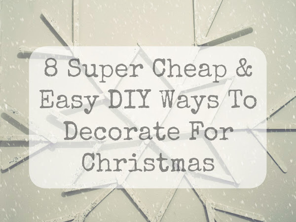8 Super Cheap & Easy DIY Ways To Decorate For Christmas