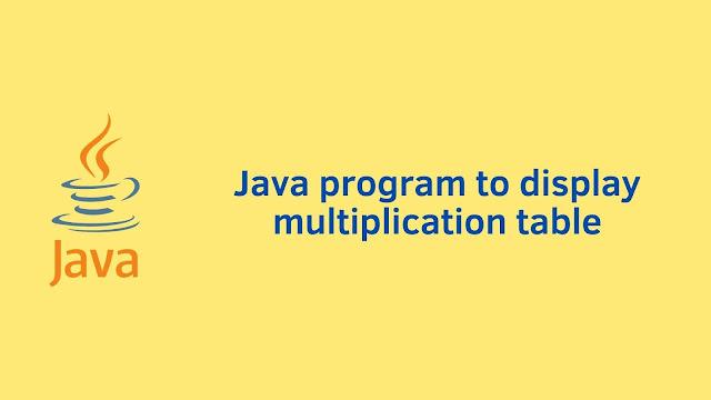 Java program to display multiplication table