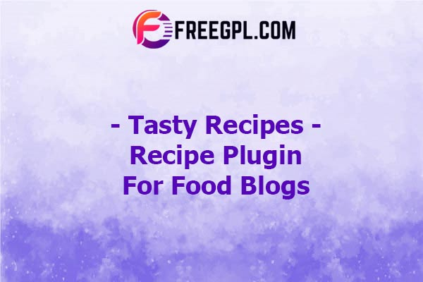 Tasty Recipes – Recipe Plugin for Food Blogs Nulled Download Free