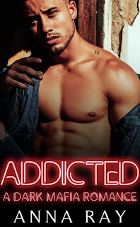 Addicted by Anna Ray, a dark mafia romance