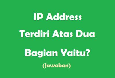 IP Address Terdiri Atas Dua Bagian Yaitu