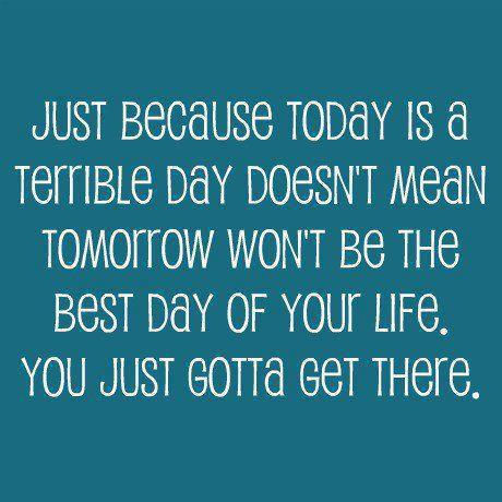 Tomorrow Will Be The Best Day Of Your Life Quotes And Sayings