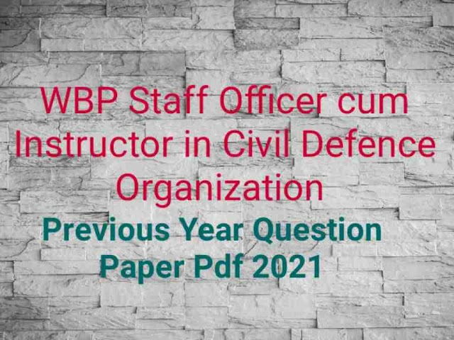 WBP Staff Officer Cum Instructor in Civil Defence Organisation Previous Year Question Paper pdf