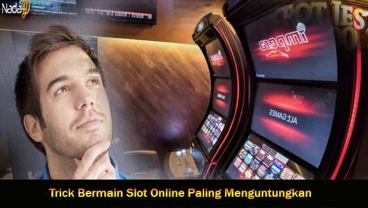 Trick Bermain Slot Online Paling Menguntungkan