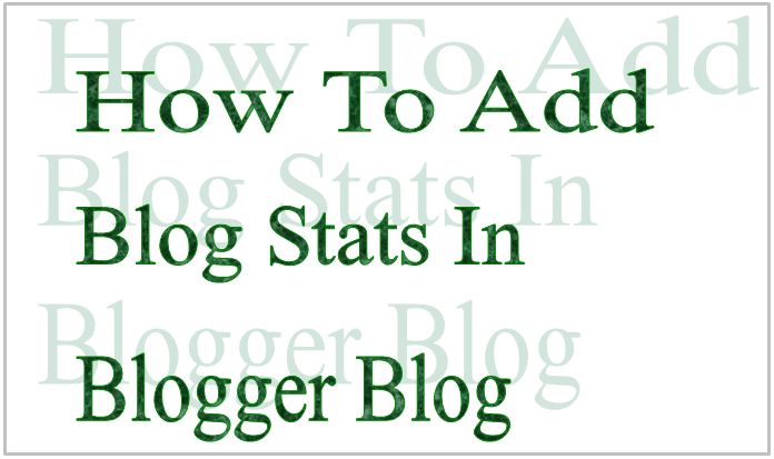 How To Add Blog Stats In Blogger Blog