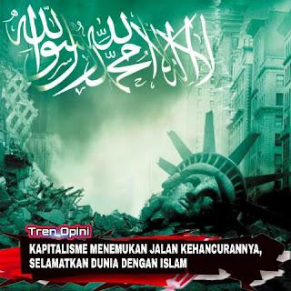 KAPITALISME MENEMUKAN JALAN KEHANCURANNYA, SELAMATKAN DUNIA DENGAN ISLAM
