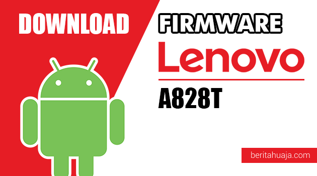Download Firmware / Stock ROM Lenovo A828T All Versions