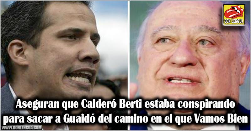 Aseguran que Calderó Berti estaba conspirando para sacar a Guaidó del camino en el que Vamos Bien