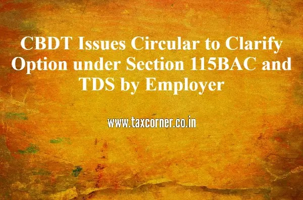 CBDT Issues Circular to Clarify Option under Section 115BAC and TDS by Employer