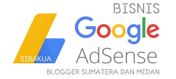Bisnis Google Adsense Untuk Blogger Sumatera dan Medan dari Sibakua