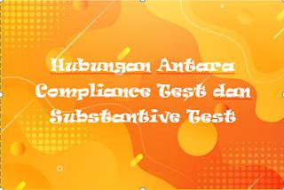 Hubungan Antara Compliance Test dan Substantive Test