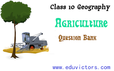 CBSE Class 10 - Geography - Chapter 4: Agriculture - Question Bank (#cbseclass10)(#eduvictors)