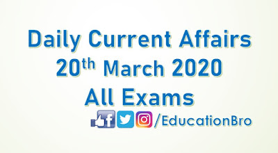 Daily Current Affairs 20th March 2020 For All Government Examinations