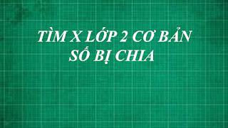 Cách giải bài toán tìm x lớp 2 dạng cơ bản SỐ BỊ CHIA trong phép chia