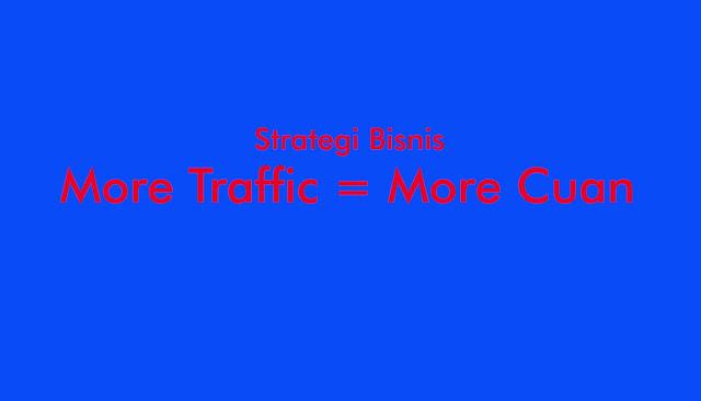 Strategi Bisnis More Traffic More Cuan