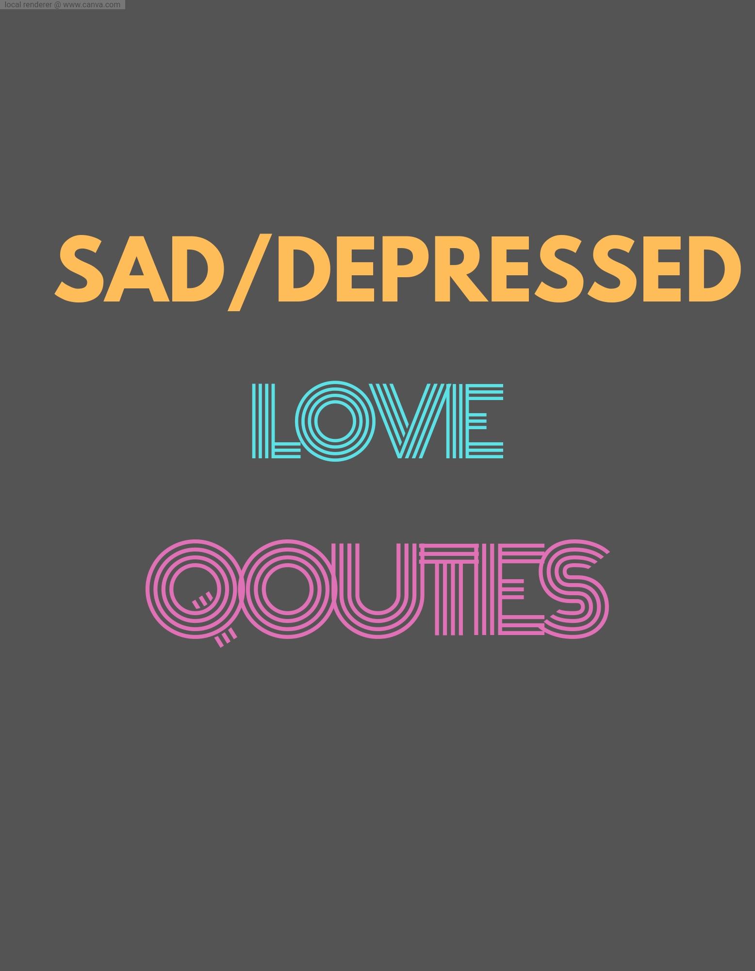 sad love quotes, love quotes, depressed quotes
