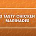 CHICKEN MARINADE 3 WAYS