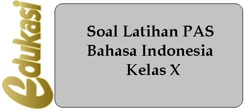 Soal Latihan PAS Bahasa Indonesia Kelas X