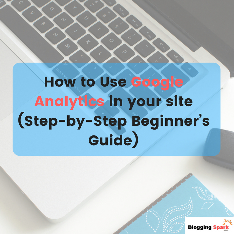 how to use google analytics in your site (step-bystep beginner's guide)