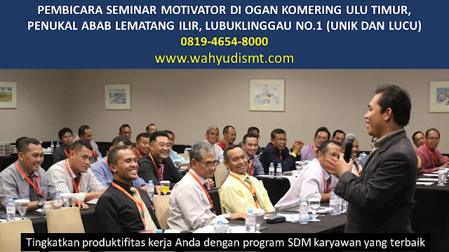 PEMBICARA SEMINAR MOTIVATOR DI OGAN KOMERING ULU TIMUR, PENUKAL ABAB LEMATANG ILIR, LUBUKLINGGAU NO.1,  Training Motivasi di OGAN KOMERING ULU TIMUR, PENUKAL ABAB LEMATANG ILIR, LUBUKLINGGAU, Softskill Training di OGAN KOMERING ULU TIMUR, PENUKAL ABAB LEMATANG ILIR, LUBUKLINGGAU, Seminar Motivasi di OGAN KOMERING ULU TIMUR, PENUKAL ABAB LEMATANG ILIR, LUBUKLINGGAU, Capacity Building di OGAN KOMERING ULU TIMUR, PENUKAL ABAB LEMATANG ILIR, LUBUKLINGGAU, Team Building di OGAN KOMERING ULU TIMUR, PENUKAL ABAB LEMATANG ILIR, LUBUKLINGGAU, Communication Skill di OGAN KOMERING ULU TIMUR, PENUKAL ABAB LEMATANG ILIR, LUBUKLINGGAU, Public Speaking di OGAN KOMERING ULU TIMUR, PENUKAL ABAB LEMATANG ILIR, LUBUKLINGGAU, Outbound di OGAN KOMERING ULU TIMUR, PENUKAL ABAB LEMATANG ILIR, LUBUKLINGGAU, Pembicara Seminar di OGAN KOMERING ULU TIMUR, PENUKAL ABAB LEMATANG ILIR, LUBUKLINGGAU
