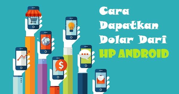 Cara Dapatkan Dolar Dari HP Android