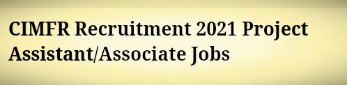 CIMFR Recruitment 2021 Project Assistant/Associate Jobs