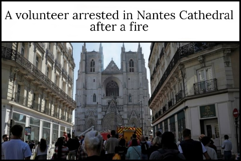 A volunteer arrested in Nantes Cathedral after a fire
