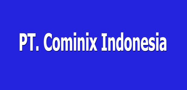 Lowongan Kerja PT. Cominix Indonesia