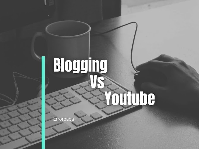 Blogging Vs Youtube:which one is better for you