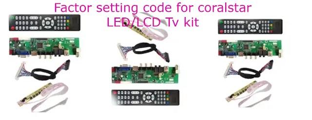 Factor setting code for Coralstar LED/LCD tv kit .