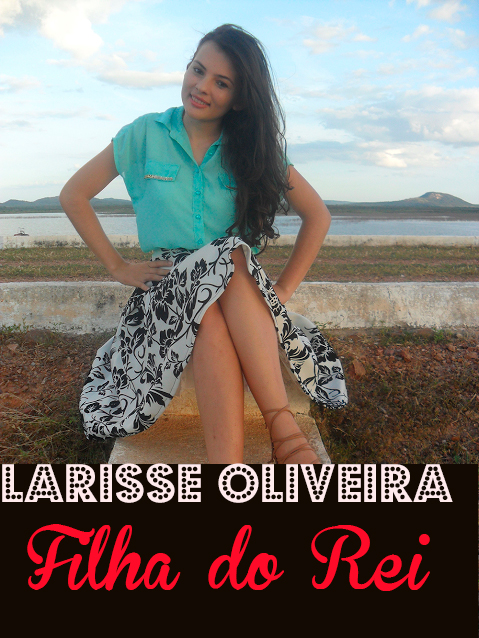 Lulu Entrevista: Larisse Oliveira do blog Filha do Rei