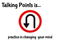 Talking Points is practice in changing your mind