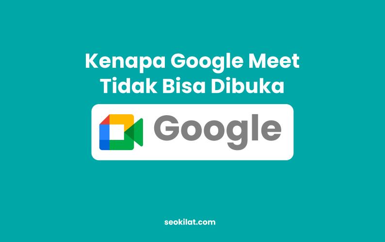Kenapa Google Meet Tidak Bisa Dibuka