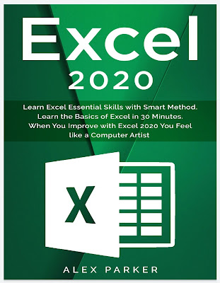 Excel 2020: Learn Excel Essential Skills with Smart Method. Learn the Basics of Excel in 30 Minutes. When You Improve with Excel 2020 You Feel like a Computer Artist